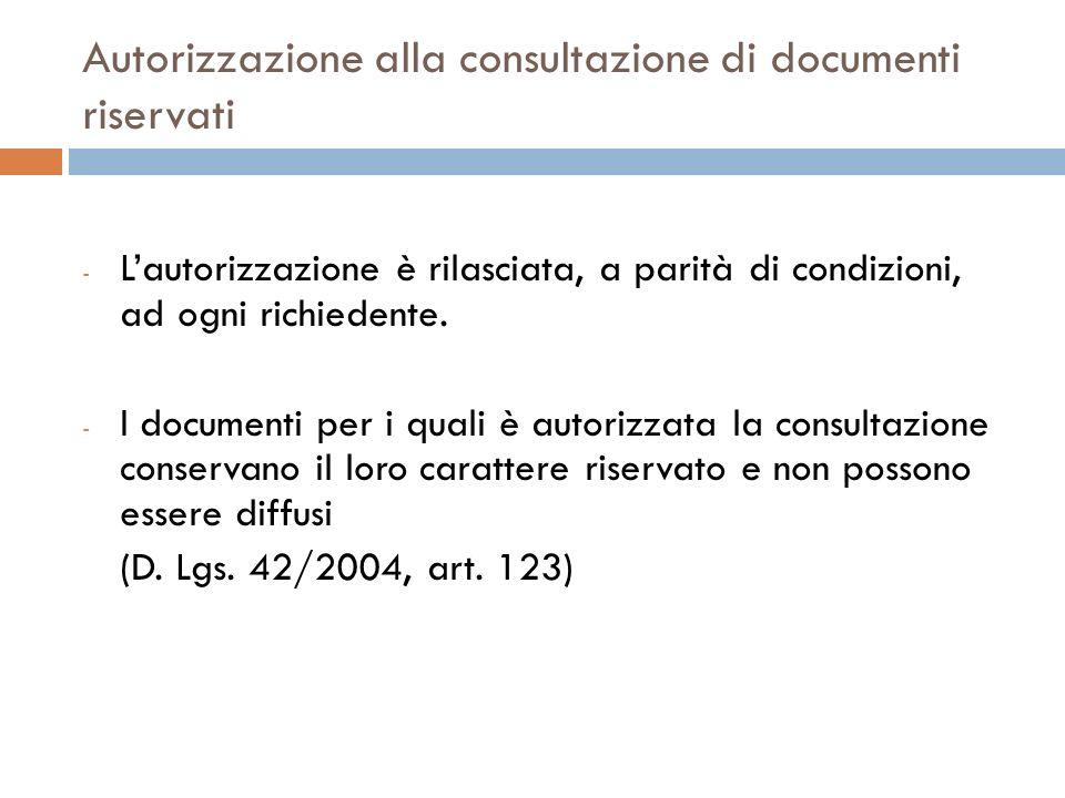 Autorizzazione alla consultazione di documenti riservati - Lautorizzazione è rilasciata, a parità di condizioni, ad ogni richiedente. - I documenti pe