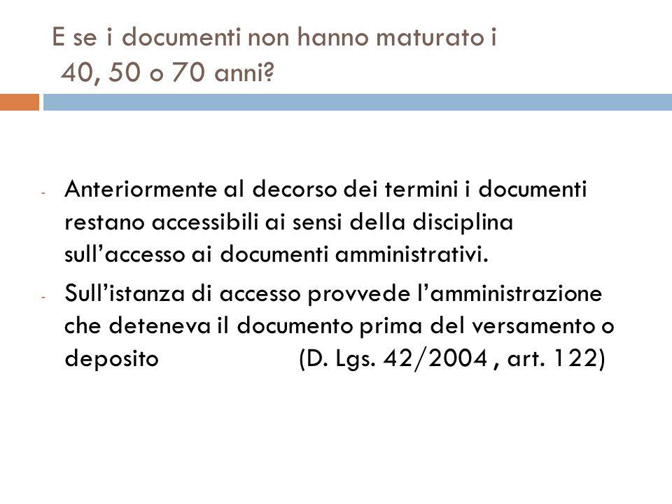 E se i documenti non hanno maturato i 40, 50 o 70 anni? - Anteriormente al decorso dei termini i documenti restano accessibili ai sensi della discipli
