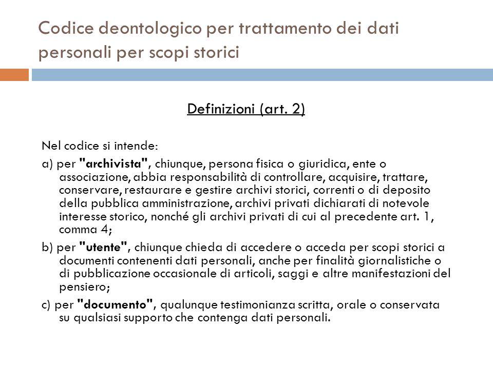 Codice deontologico per trattamento dei dati personali per scopi storici Definizioni (art. 2) Nel codice si intende: a) per