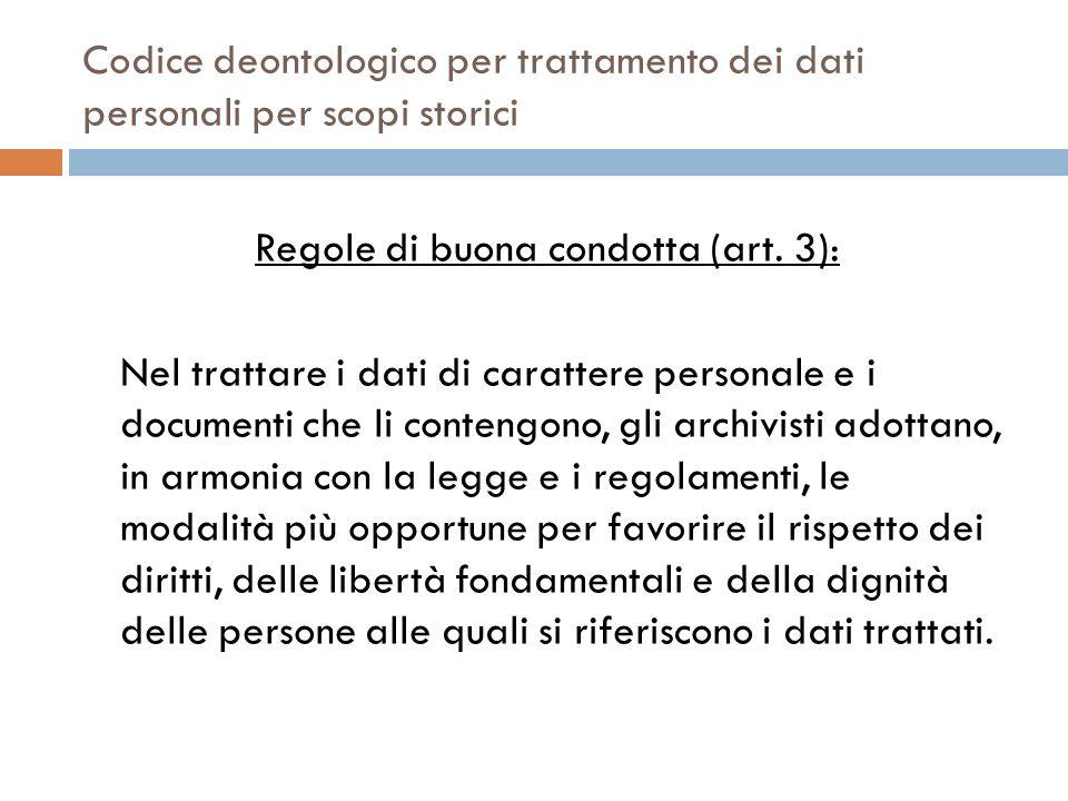 Codice deontologico per trattamento dei dati personali per scopi storici Regole di buona condotta (art. 3): Nel trattare i dati di carattere personale