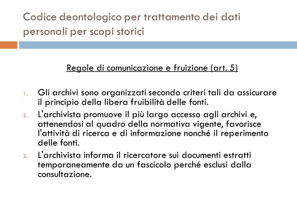 Codice deontologico per trattamento dei dati personali per scopi storici Regole di comunicazione e fruizione (art. 5) 1. Gli archivi sono organizzati