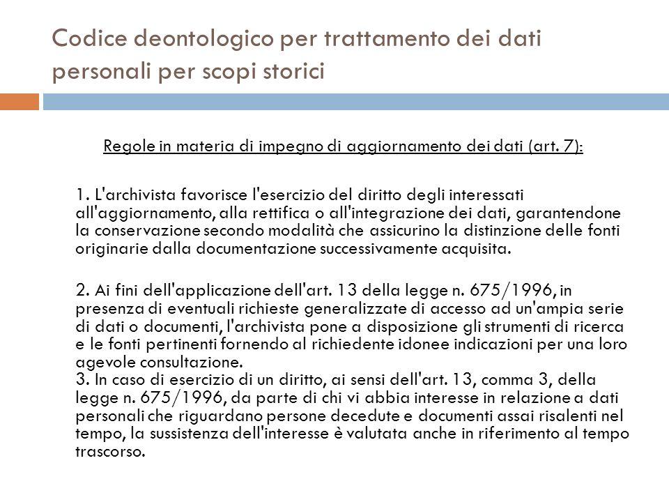 Codice deontologico per trattamento dei dati personali per scopi storici Regole in materia di impegno di aggiornamento dei dati (art. 7): 1. L'archivi