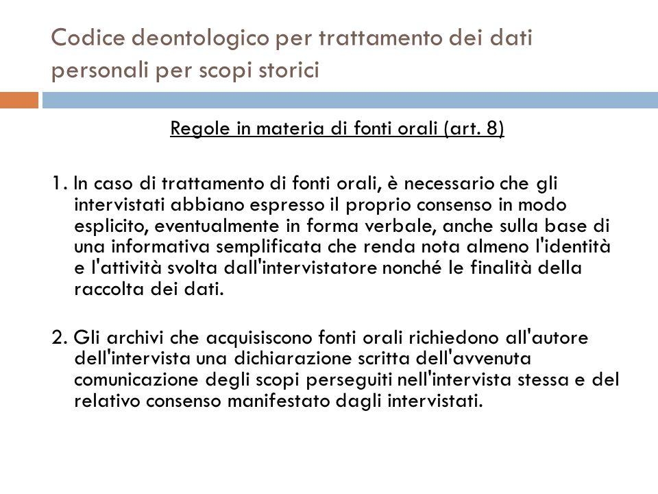 Codice deontologico per trattamento dei dati personali per scopi storici Regole in materia di fonti orali (art. 8) 1. In caso di trattamento di fonti