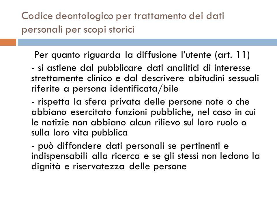 Codice deontologico per trattamento dei dati personali per scopi storici Per quanto riguarda la diffusione lutente (art. 11) - si astiene dal pubblica