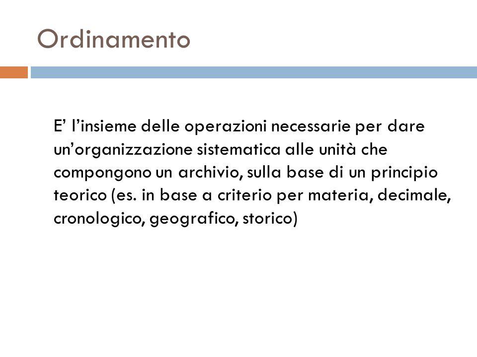 Ordinamento E linsieme delle operazioni necessarie per dare unorganizzazione sistematica alle unità che compongono un archivio, sulla base di un princ