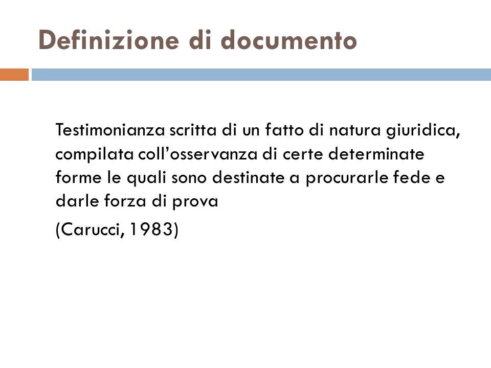 Definizione di documento Testimonianza scritta di un fatto di natura giuridica, compilata collosservanza di certe determinate forme le quali sono dest