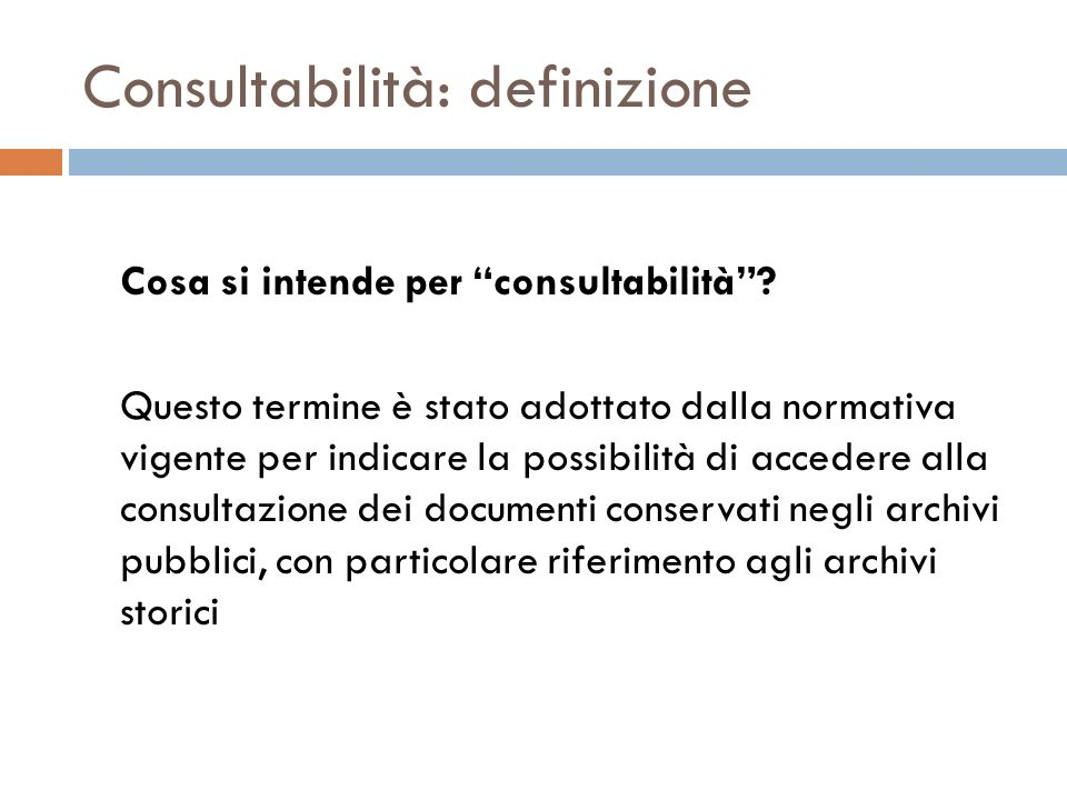 Consultabilità: definizione Cosa si intende per consultabilità? Questo termine è stato adottato dalla normativa vigente per indicare la possibilità di
