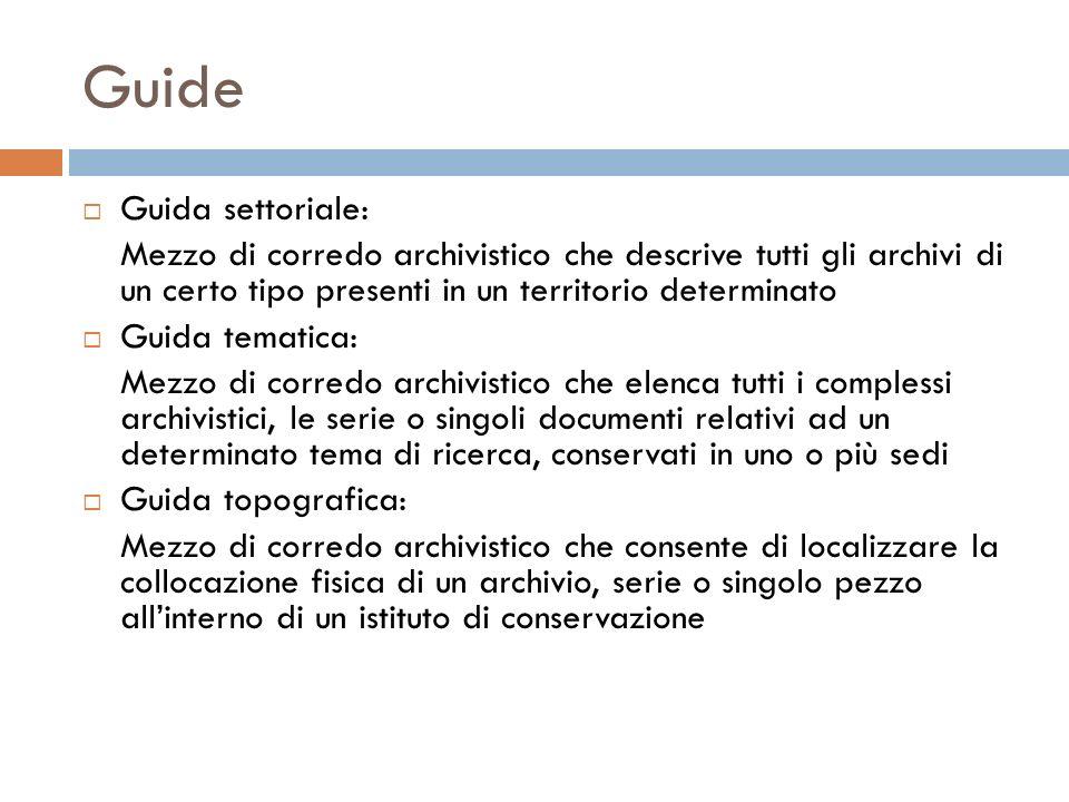 Guide Guida settoriale: Mezzo di corredo archivistico che descrive tutti gli archivi di un certo tipo presenti in un territorio determinato Guida tema