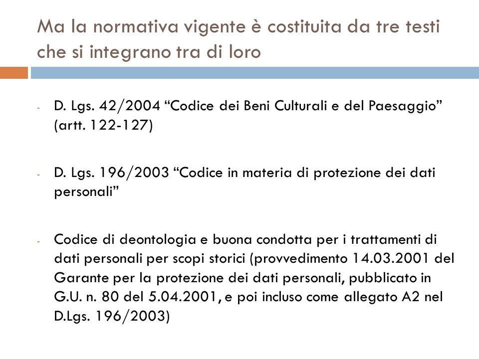Ma la normativa vigente è costituita da tre testi che si integrano tra di loro - D. Lgs. 42/2004 Codice dei Beni Culturali e del Paesaggio (artt. 122-