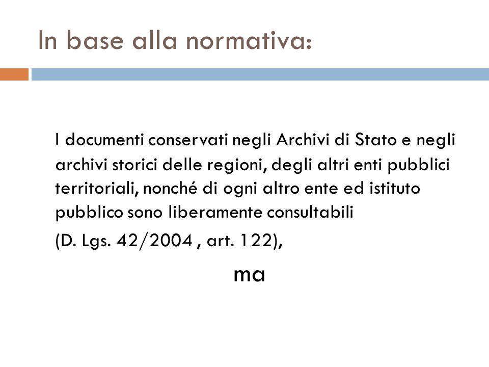 In base alla normativa: I documenti conservati negli Archivi di Stato e negli archivi storici delle regioni, degli altri enti pubblici territoriali, n