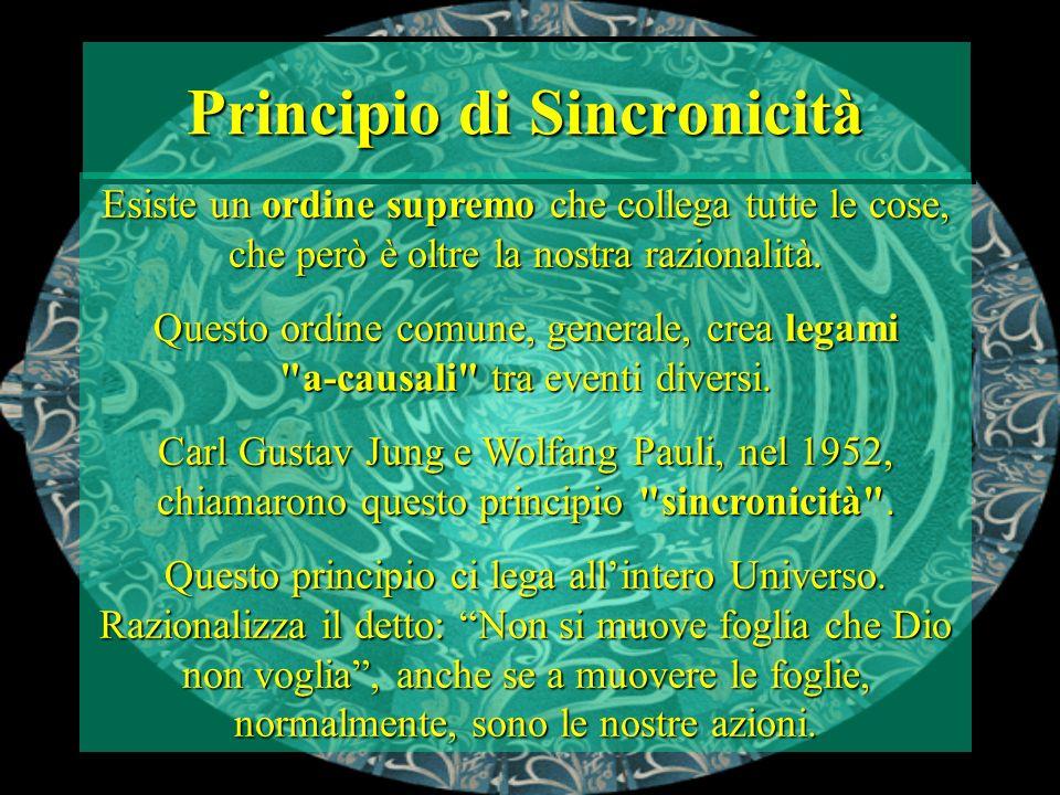 Principio di Sincronicità Esiste un ordine supremo che collega tutte le cose, che però è oltre la nostra razionalità. Questo ordine comune, generale,