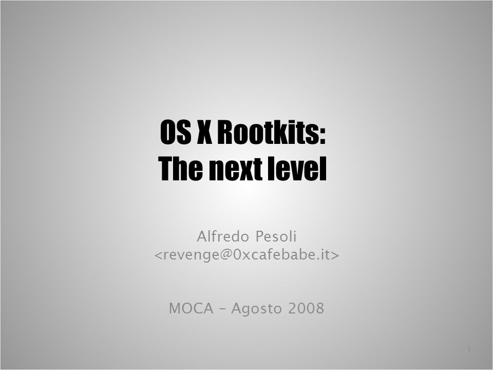 1 OS X Rootkits: The next level Alfredo Pesoli MOCA – Agosto 2008