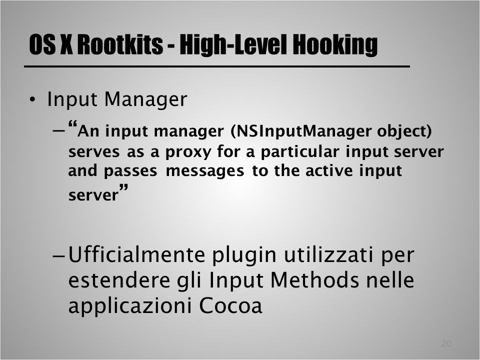 20 OS X Rootkits - High-Level Hooking Input Manager – An input manager (NSInputManager object) serves as a proxy for a particular input server and pas