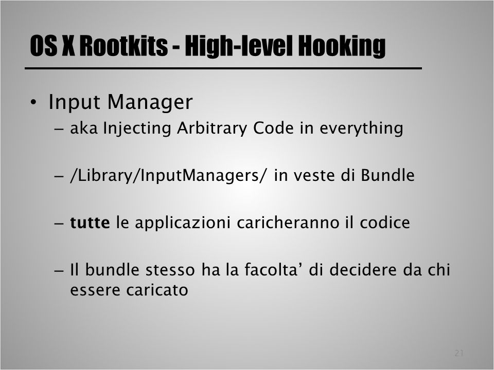 21 OS X Rootkits - High-level Hooking Input Manager – aka Injecting Arbitrary Code in everything – /Library/InputManagers/ in veste di Bundle – tutte