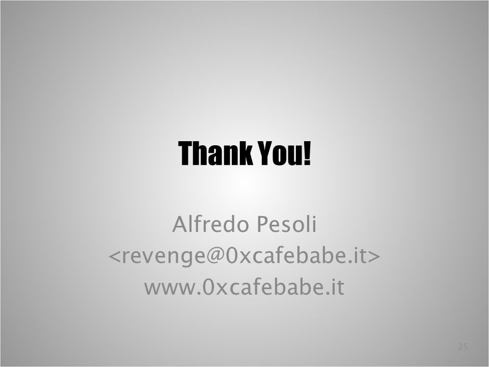 25 Thank You! Alfredo Pesoli www.0xcafebabe.it