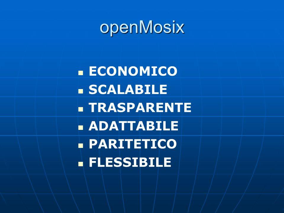 openMosix ECONOMICO SCALABILE TRASPARENTE ADATTABILE PARITETICO FLESSIBILE