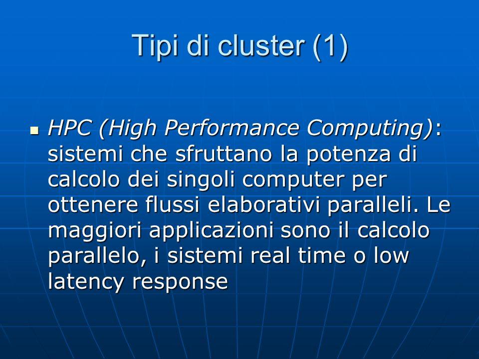 Tipi di cluster (1) HPC (High Performance Computing): sistemi che sfruttano la potenza di calcolo dei singoli computer per ottenere flussi elaborativi