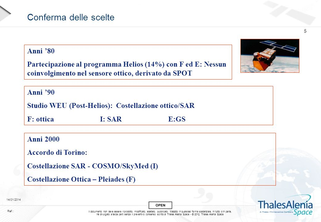 Il documento non deve essere riprodotto, modificato, adattato, pubblicato, tradotto in qualsiasi forma sostanziale, in tutto o in parte, né divulgato a terze parti senza il preventivo consenso scritto di Thales Alenia Space - © 2012, Thales Alenia Space 14/01/2014 16 Ref.: All rights reserved © 2012, Telespazio/e-GEOS Visible water extent – 05.03.2010 Semi-automated detection from Cosmo-SkyMed by e-GEOS Cartographic scale: 1:100 000 COSMO-SkyMed Wide Region Acquisition: 05.03.2010 (Change Detection) Floods: Australia Flooding (March 2010)