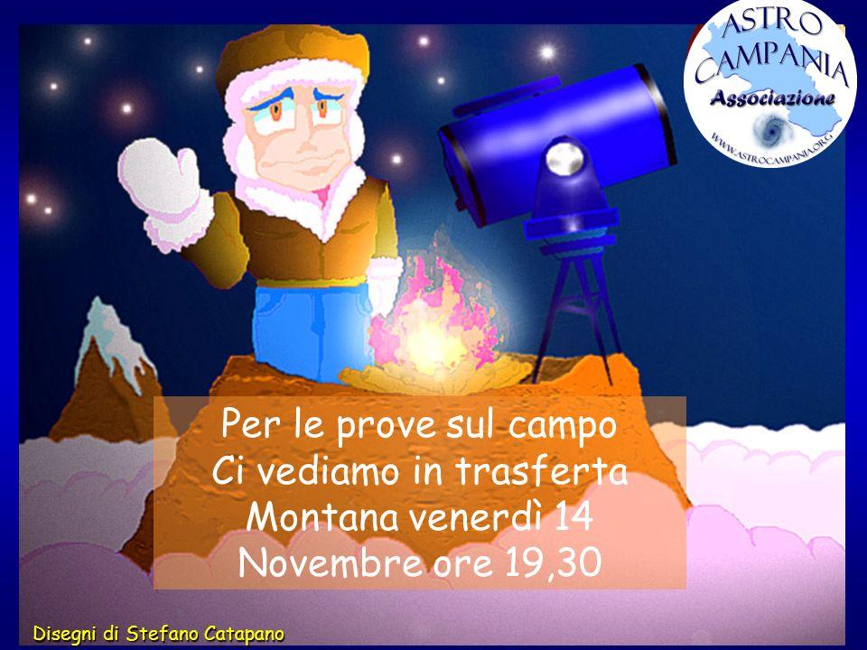 Per le prove sul campo Ci vediamo in trasferta Montana venerdì 14 Novembre ore 19,30 Disegni di Stefano Catapano