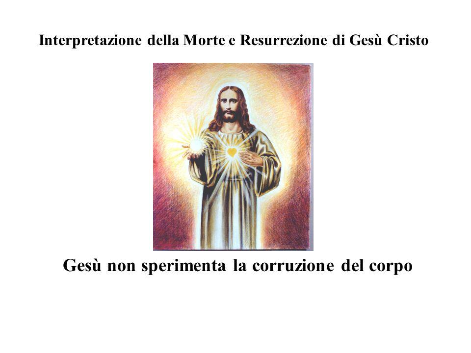 Interpretazione della Morte e Resurrezione di Gesù Cristo Gesù non sperimenta la corruzione del corpo