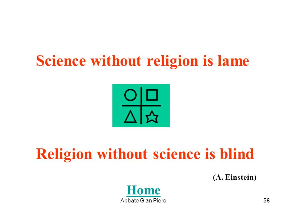 Abbate Gian Piero58 Science without religion is lame Religion without science is blind (A. Einstein) Home