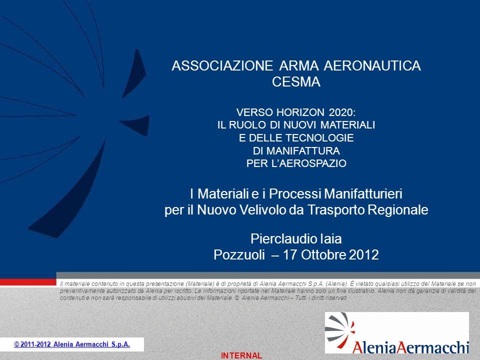 INTERNAL 2 Convegno CESMA - Pozzuoli 17/10/2012 Alenia Aermacchi, leader nazionale dellindustria aeronautica nel settore dellala fissa, pone in primo piano nella sua strategia lo sviluppo di nuove tecnologie per il mantenimento e lincremento della competitività sul mercato.