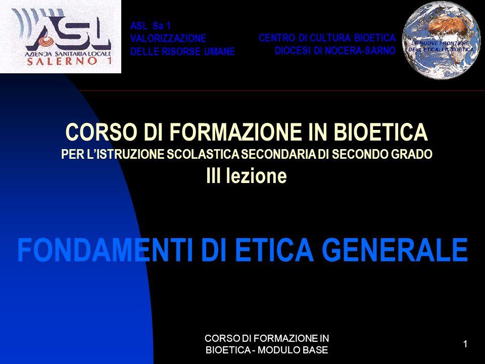 CORSO DI FORMAZIONE IN BIOETICA - MODULO BASE 1 FONDAMENTI DI ETICA GENERALE CORSO DI FORMAZIONE IN BIOETICA PER LISTRUZIONE SCOLASTICA SECONDARIA DI