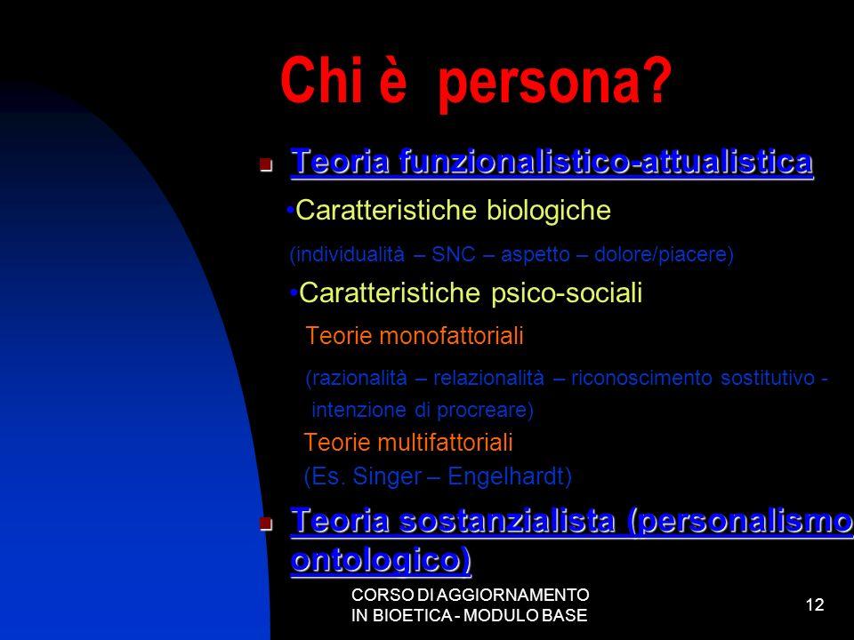 CORSO DI AGGIORNAMENTO IN BIOETICA - MODULO BASE 12 Chi è persona? Teoria funzionalistico-attualistica Teoria funzionalistico-attualistica Caratterist