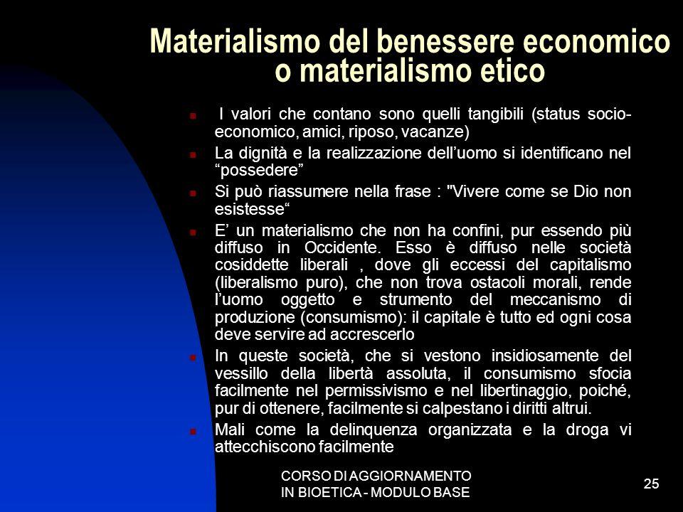 CORSO DI AGGIORNAMENTO IN BIOETICA - MODULO BASE 25 Materialismo del benessere economico o materialismo etico I valori che contano sono quelli tangibi
