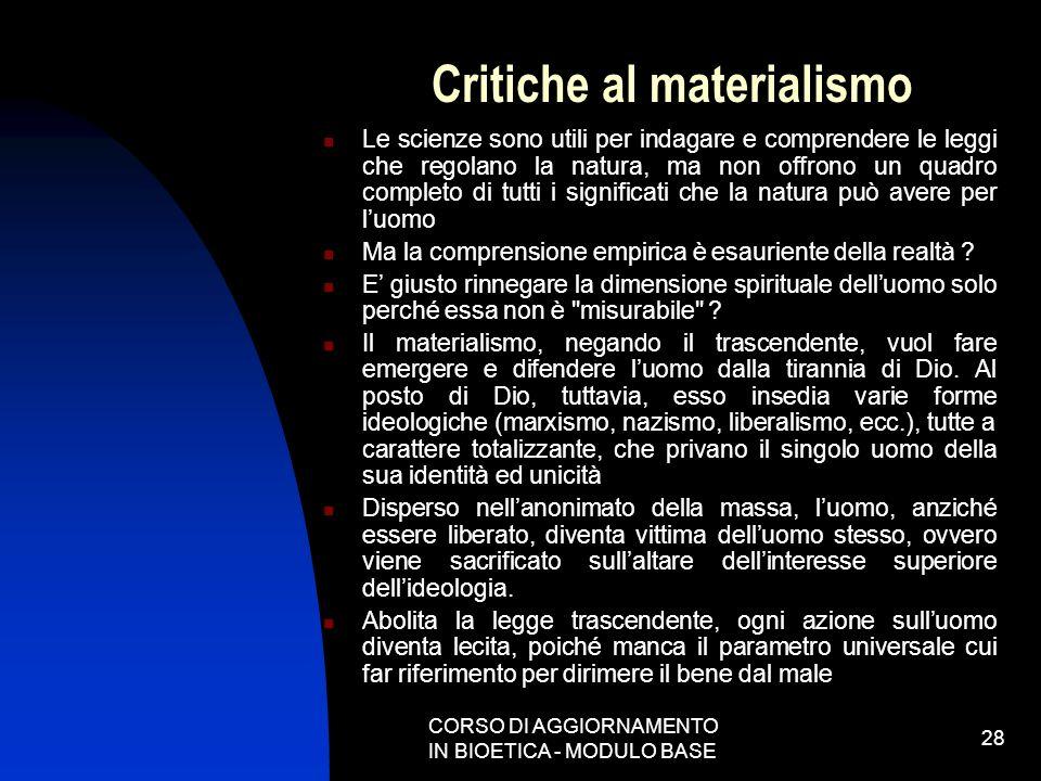 CORSO DI AGGIORNAMENTO IN BIOETICA - MODULO BASE 28 Critiche al materialismo Le scienze sono utili per indagare e comprendere le leggi che regolano la