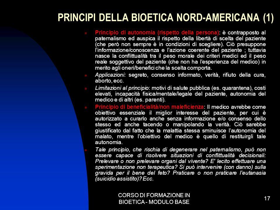 CORSO DI FORMAZIONE IN BIOETICA - MODULO BASE 17 PRINCIPI DELLA BIOETICA NORD-AMERICANA (1) Principio di autonomia (rispetto della persona): è contrap
