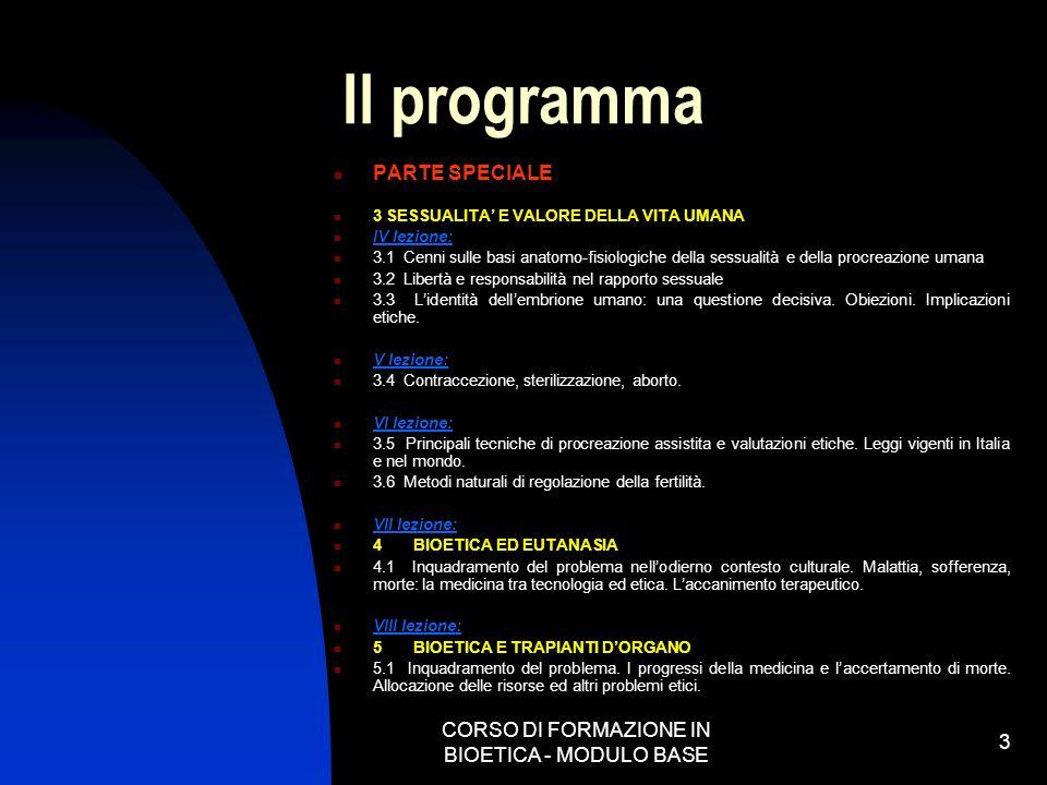 CORSO DI FORMAZIONE IN BIOETICA - MODULO BASE 3 Il programma PARTE SPECIALE 3 SESSUALITA E VALORE DELLA VITA UMANA IV lezione: 3.1 Cenni sulle basi an
