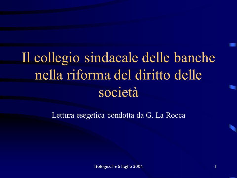 Bologna 5 e 6 luglio 20041 Il collegio sindacale delle banche nella riforma del diritto delle società Lettura esegetica condotta da G.