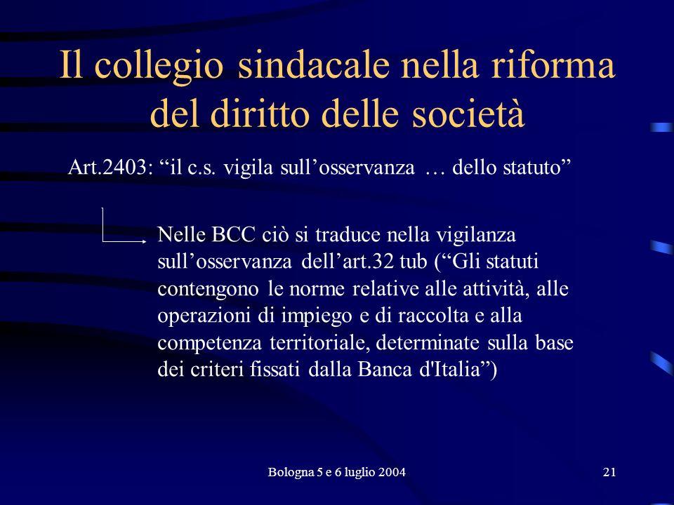 Bologna 5 e 6 luglio 200421 Il collegio sindacale nella riforma del diritto delle società Art.2403: il c.s.