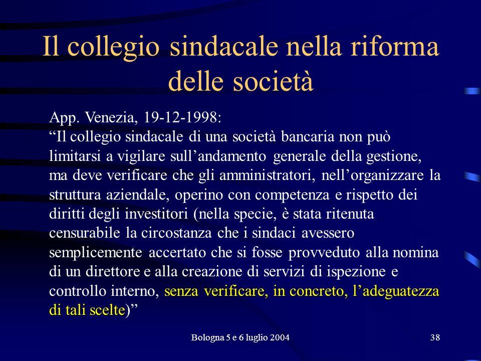 Bologna 5 e 6 luglio 200438 Il collegio sindacale nella riforma delle società App.
