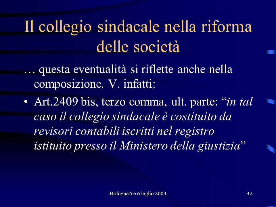 Bologna 5 e 6 luglio 200442 Il collegio sindacale nella riforma delle società … questa eventualità si riflette anche nella composizione.