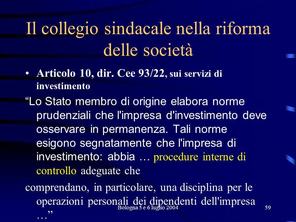 Bologna 5 e 6 luglio 200459 Il collegio sindacale nella riforma delle società Articolo 10, dir.
