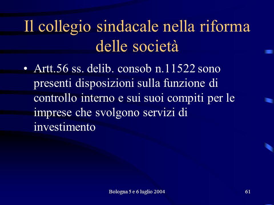 Bologna 5 e 6 luglio 200461 Il collegio sindacale nella riforma delle società Artt.56 ss.