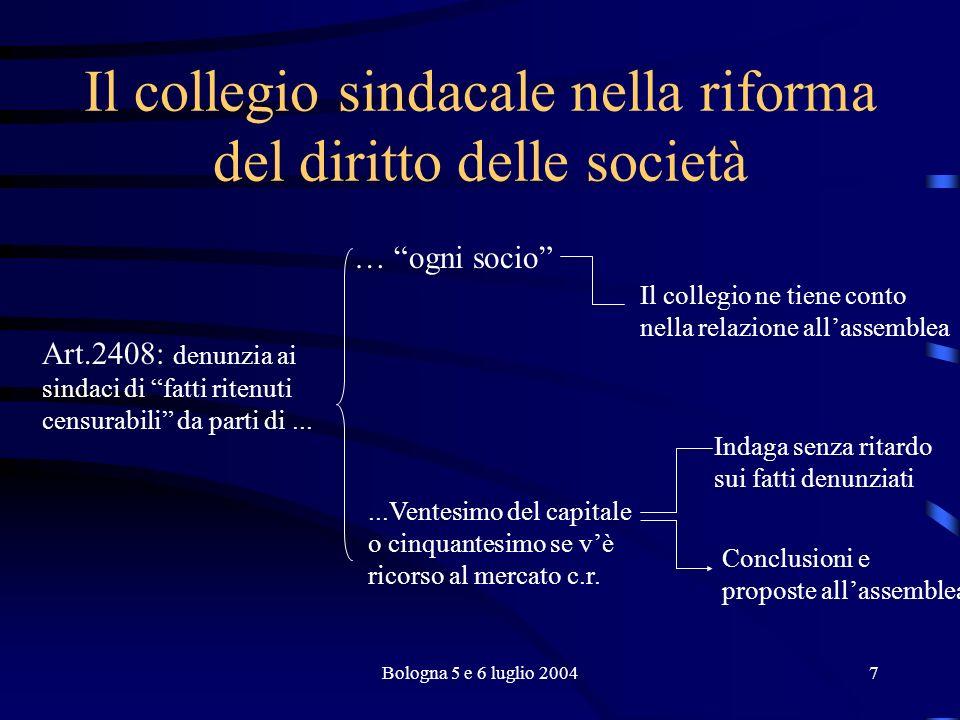Bologna 5 e 6 luglio 200418 Il collegio sindacale nella riforma del diritto delle società Domande cosa significano ciascuna di queste attività qual è il ruolo degli amministratori in rapporto a ciascuna di esse; cosa devono fare i sindaci