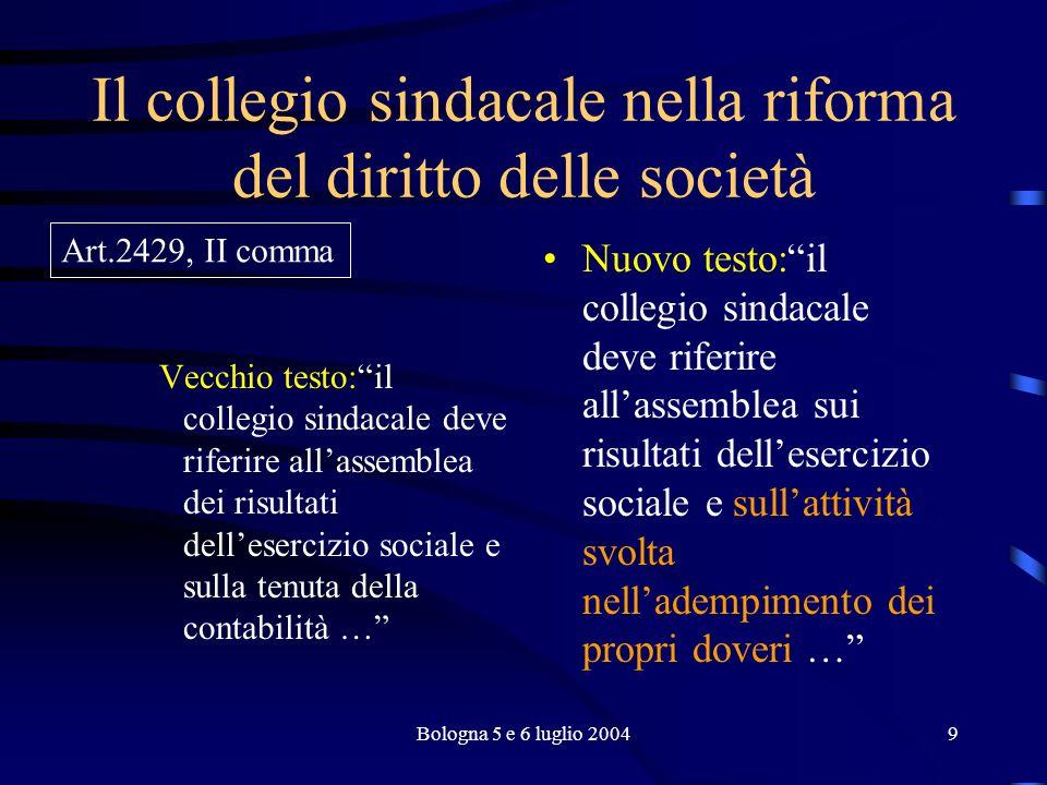 Bologna 5 e 6 luglio 200410 Il collegio sindacale nella riforma del diritto delle società Art.2429 c.c.