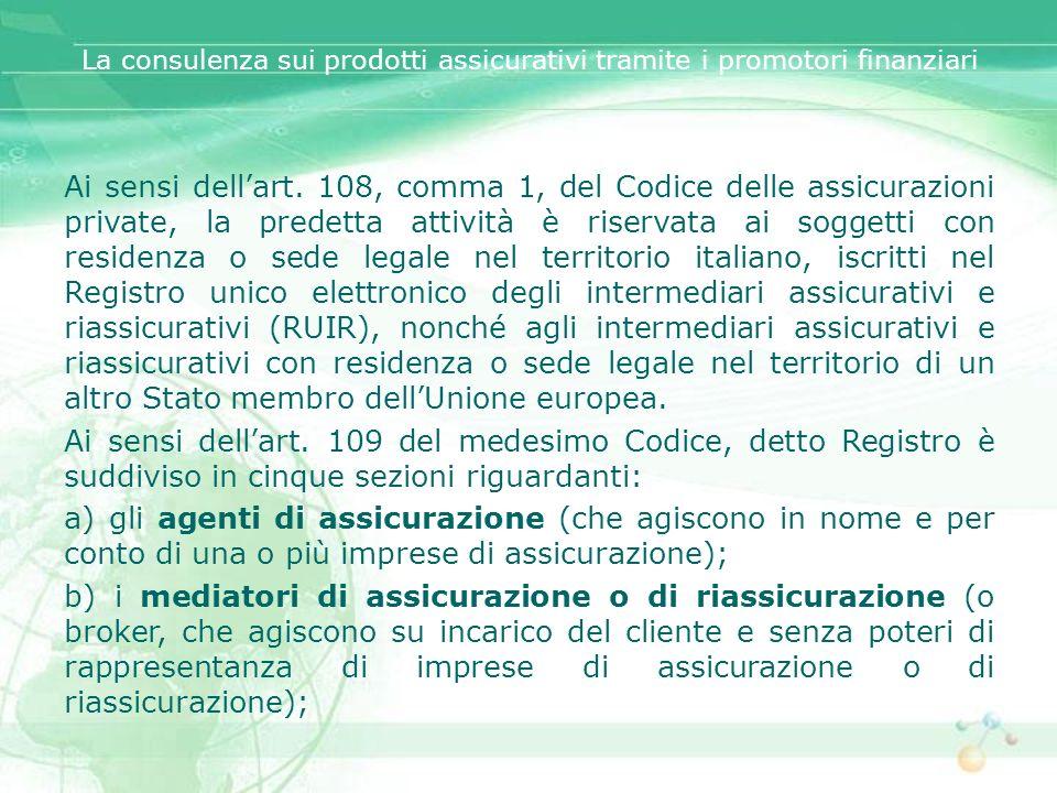 Ai sensi dellart. 108, comma 1, del Codice delle assicurazioni private, la predetta attività è riservata ai soggetti con residenza o sede legale nel t