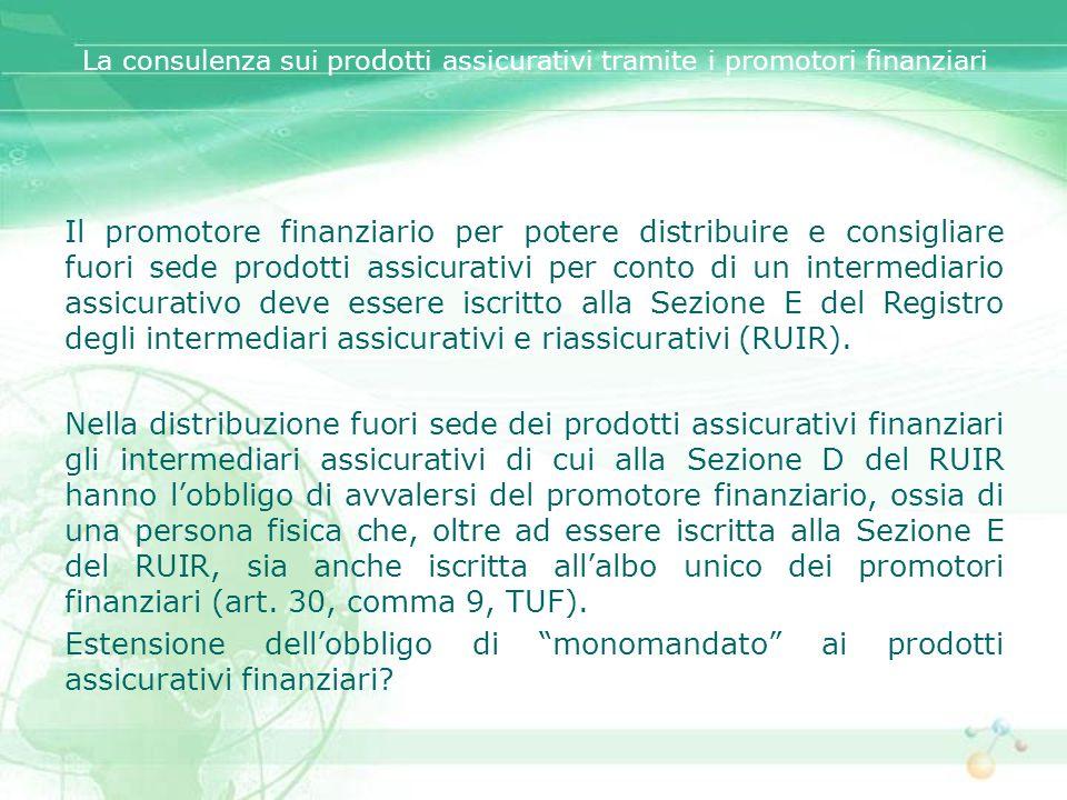 La consulenza sui prodotti assicurativi tramite i promotori finanziari Il promotore finanziario per potere distribuire e consigliare fuori sede prodot