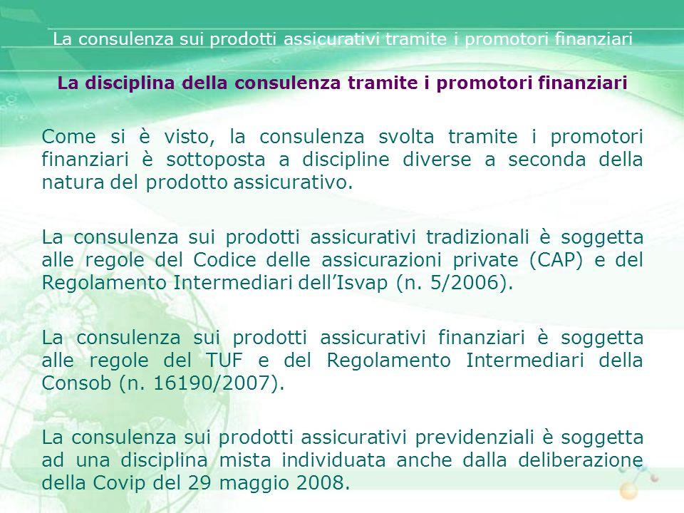 La disciplina della consulenza tramite i promotori finanziari Come si è visto, la consulenza svolta tramite i promotori finanziari è sottoposta a disc