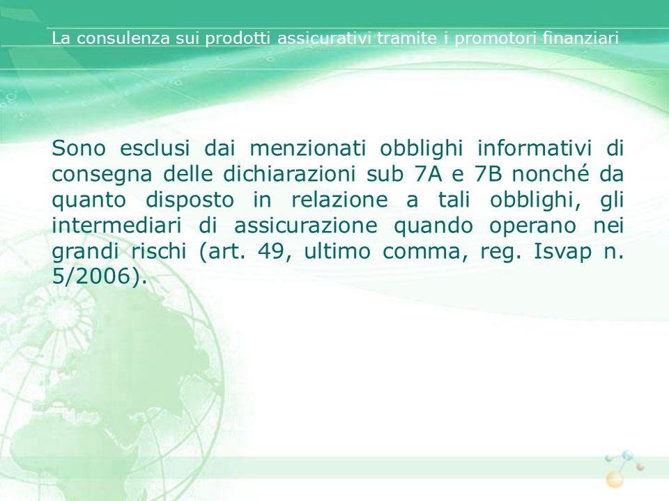 Sono esclusi dai menzionati obblighi informativi di consegna delle dichiarazioni sub 7A e 7B nonché da quanto disposto in relazione a tali obblighi, g
