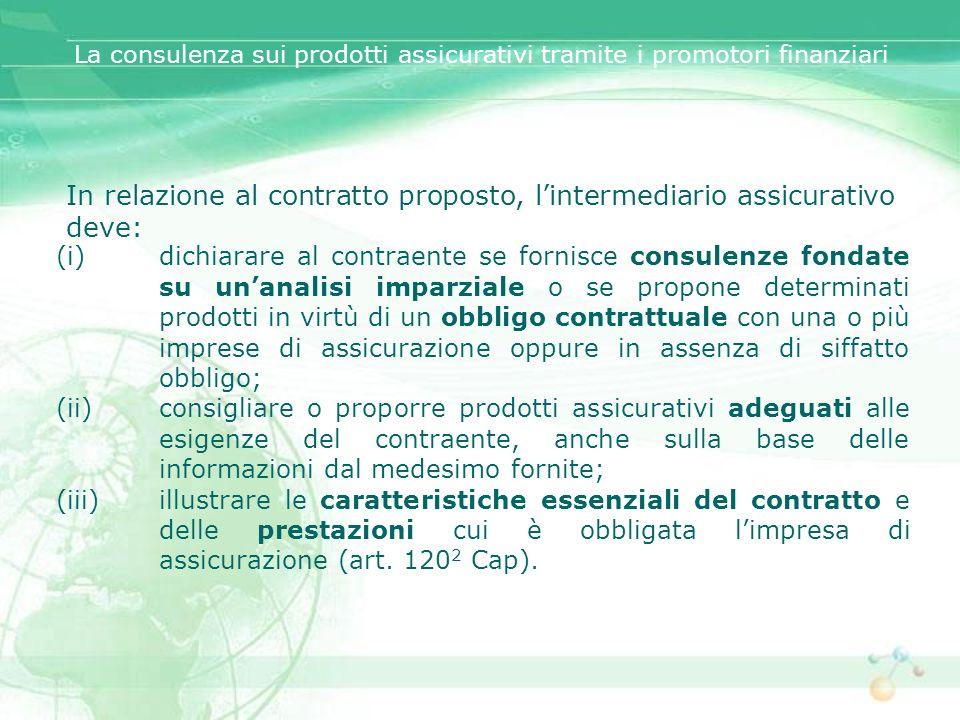 (i)dichiarare al contraente se fornisce consulenze fondate su unanalisi imparziale o se propone determinati prodotti in virtù di un obbligo contrattua