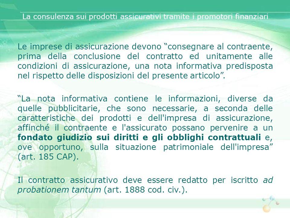 La consulenza sui prodotti assicurativi tramite i promotori finanziari Le imprese di assicurazione devono consegnare al contraente, prima della conclu