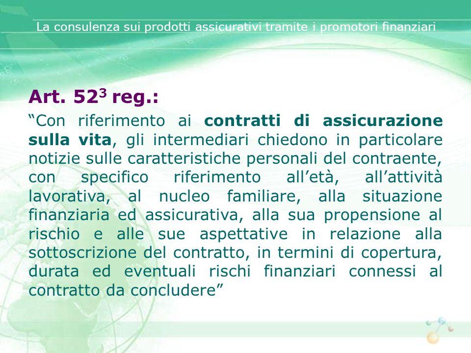 La consulenza sui prodotti assicurativi tramite i promotori finanziari Art. 52 3 reg.: Con riferimento ai contratti di assicurazione sulla vita, gli i