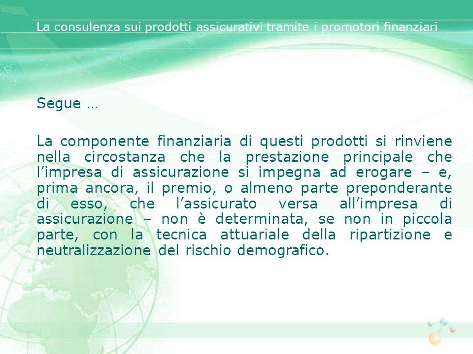 La disciplina della consulenza tramite i promotori finanziari Come si è visto, la consulenza svolta tramite i promotori finanziari è sottoposta a discipline diverse a seconda della natura del prodotto assicurativo.