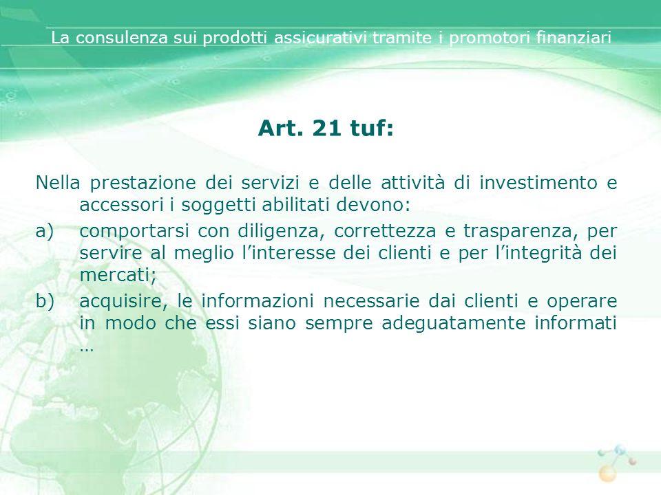 Art. 21 tuf: Nella prestazione dei servizi e delle attività di investimento e accessori i soggetti abilitati devono: a)comportarsi con diligenza, corr