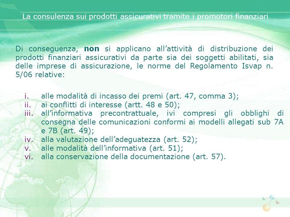 Di conseguenza, non si applicano allattività di distribuzione dei prodotti finanziari assicurativi da parte sia dei soggetti abilitati, sia delle impr